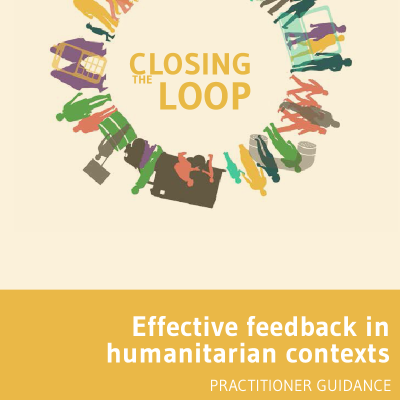 Closing the Loop: Effective Feedback in Humanitarian Contexts, Practitioner Guidance