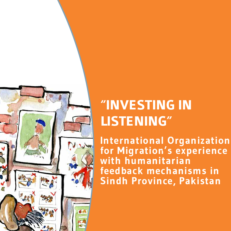 'Investing in listening': International Organization for Migration's Experience with Humanitarian Feedback Mechanisms in Sindh Province, Pakistan
